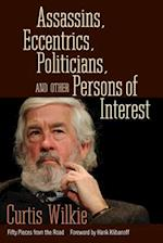 Assassins, Eccentrics, Politicians, and Other Persons of Interest