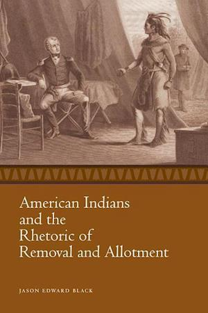 Bog, paperback American Indians and the Rhetoric of Removal and Allotment af Jason Edward Black