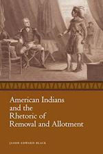 American Indians and the Rhetoric of Removal and Allotment (Race, Rhetoric, and Media)