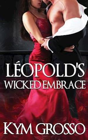 Leopold's Wicked Embrace af Kym Grosso