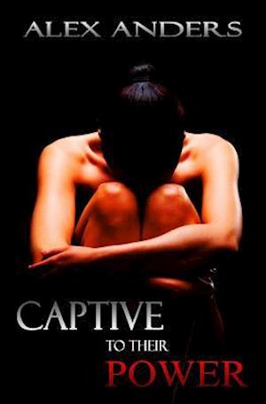 Captive to Their Power af Alex Anders
