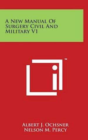 A New Manual of Surgery Civil and Military V1 af Albert J. Ochsner, Nelson M. Percy