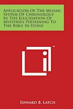 Application of the Mosaic System of Chronology in the Elucidation of Mysteries Pertaining to the Bible in Stone af Edward B. Latch