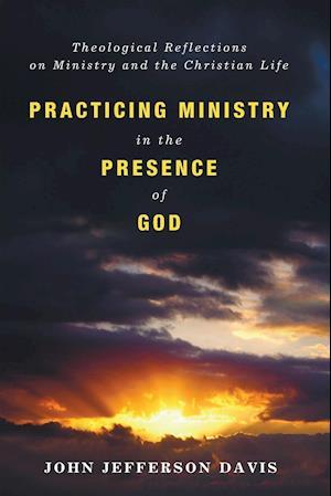 Practicing Ministry in the Presence of God af John Jefferson Davis