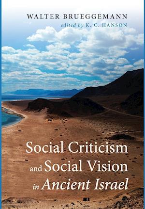 Bog, hardback Social Criticism and Social Vision in Ancient Israel af Walter Brueggemann