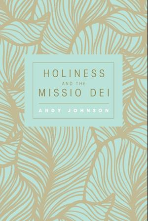 Bog, paperback Holiness and the Missio Dei af Andy Johnson