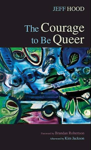 The Courage to Be Queer af Jeff Hood