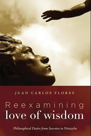 Reexamining Love of Wisdom af Juan Carlos Flores