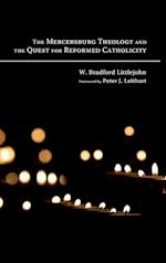 The Mercersburg Theology and the Quest for Reformed Catholicity af W. Bradford Littlejohn