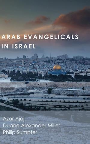 Arab Evangelicals in Israel af Philip Sumpter, Azar Ajaj, Duane Alexander Miller