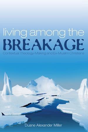Living Among the Breakage af Duane Alexander Miller