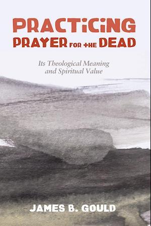 Bog, paperback Practicing Prayer for the Dead af James B. Gould