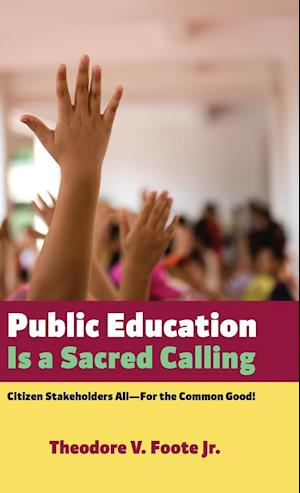 Bog, hardback Public Education Is a Sacred Calling af Theodore V. Jr. Foote