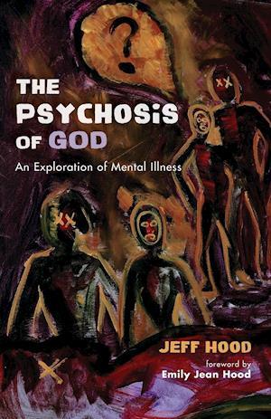 The Psychosis of God af Jeff Hood