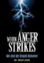 When Anger Strikes, Me and My Stupid Behavior
