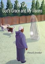 My Life, God's Grace and My Visions