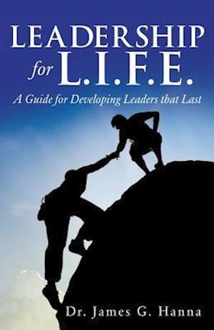 Bog, paperback Leadership for L.I.F.E. af Dr James G. Hanna