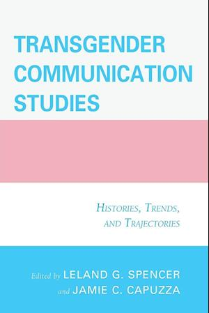 Bog, paperback Transgender Communication Studies af Jamie C. Capuzza