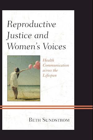 Bog, paperback Reproductive Justice and Women's Voices af Beth L. Sundstrom