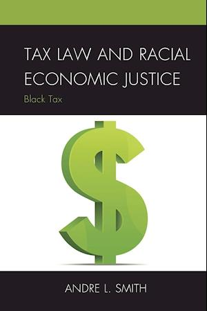 Bog, paperback Tax Law and Racial Economic Justice af Andre L. Smith