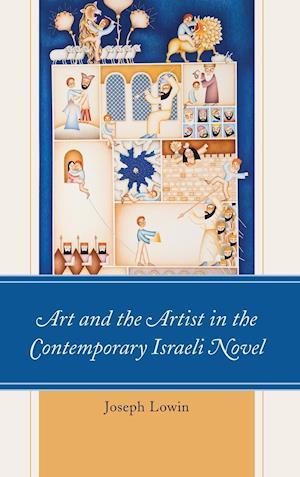 Bog, hardback Art and the Artist in the Contemporary Israeli Novel af Joseph Lowin