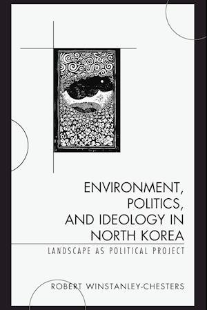 Bog, paperback Environment, Politics, and Ideology in North Korea af Robert Winstanley-Chesters