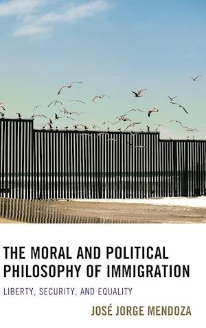 Bog, hardback The Moral and Political Philosophy of Immigration af Jose Jorge Mendoza
