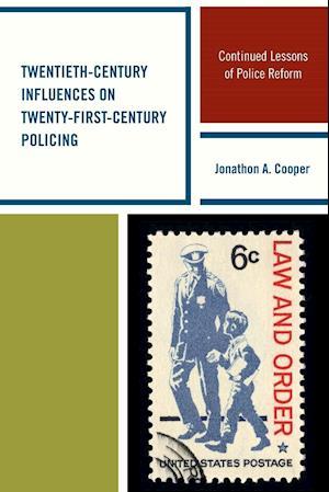 Bog, paperback Twentieth-Century Influences on Twenty-First-Century Policing af Jonathon A. Cooper