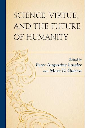 Bog, paperback Science, Virtue, and the Future of Humanity af Peter Augustine Lawler
