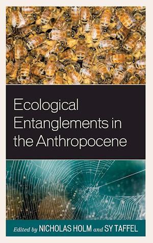 Ecological Entanglements in the Anthropocene af Nicholas Holm