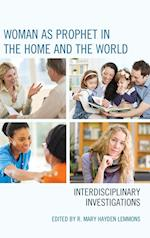 Woman as Prophet in the Home and the World