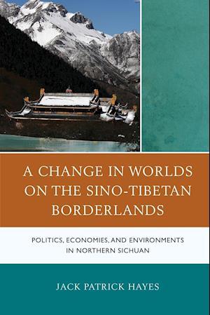 Bog, paperback A Change in Worlds on the Sino-Tibetan Borderlands af Jack Patrick Hayes
