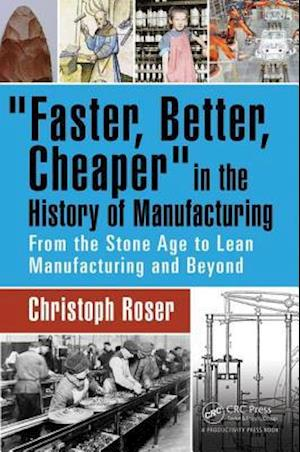 Faster, Better, Cheaper in the History of Manufacturing af Christoph Roser