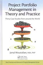 Project Portfolio Management in Theory and Practice (Best Practices and Advances in Program Management, nr. 24)