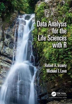 Data Analysis for the Life Sciences with R af Rafael A. Irizarry, Michael I. Love