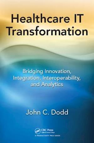 Healthcare IT Transformation af John C. Dodd