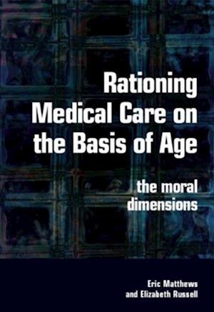 Rationing Medical Care on the Basis of Age af Eric Matthews, Elizabeth Russell