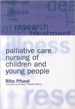 Palliative Care Nursing of Children and Young People af Elizabeth Boath, Rita Pfund