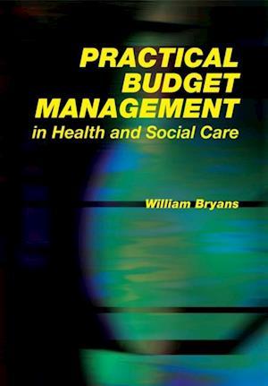 Practical Budget Management in Health and Social Care af William Bryans, Steve Field