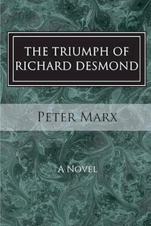 The Triumph of Richard Desmond af Peter Marx