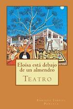 Eloisa Esta Debajo de Un Almendro af Enrique Jardiel Poncela