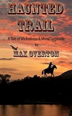 Haunted Trail a Tale of Wickedness & Moral Turpitude af Max Overton