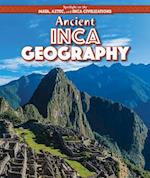 Ancient Inca Geography (Spotlight on the Maya Aztec and Inca Civilizations)