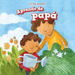 Aprendo de Papa (I Learn from My Dad) (Lo Que Aprendo The Things I Learn)