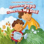 Aprendo de Papa / I Learn from My Dad (Lo Que Aprendo The Things I Learn)