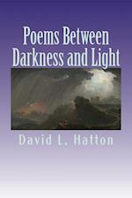 Poems Between Darkness and Light af David L. Hatton