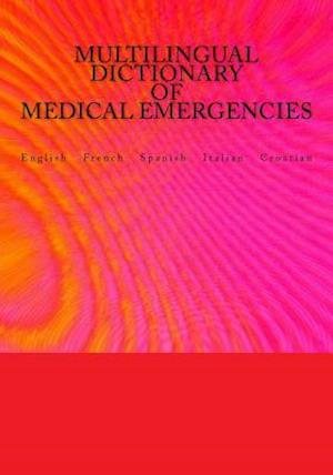 Multilingual Dictionary of Medical Emergencies / Dictionnaire Multilingue Des Urgences Medicales / Diccionario Multilingue de Emergencias Medicas / Di af Edita Ciglenecki