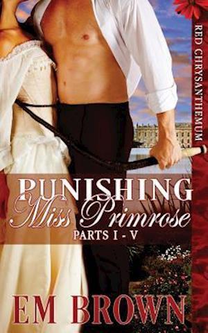 Punishing Miss Primrose, Parts I - V af Em Brown