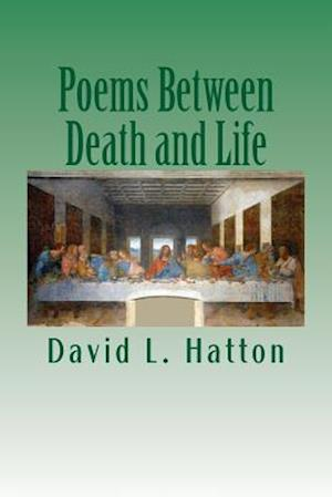 Poems Between Death and Life af David L. Hatton