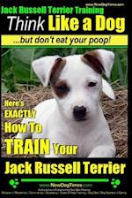 Jack Russell Terrier Training, Think Like a Dog, But Don't Eat Your Poop! af Paul Allen Pearce, MR Paul Allen Pearce